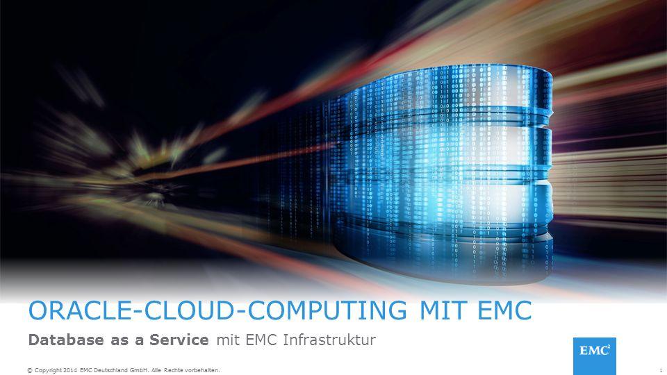 1© Copyright 2014 EMC Deutschland GmbH. Alle Rechte vorbehalten. ORACLE-CLOUD-COMPUTING MIT EMC