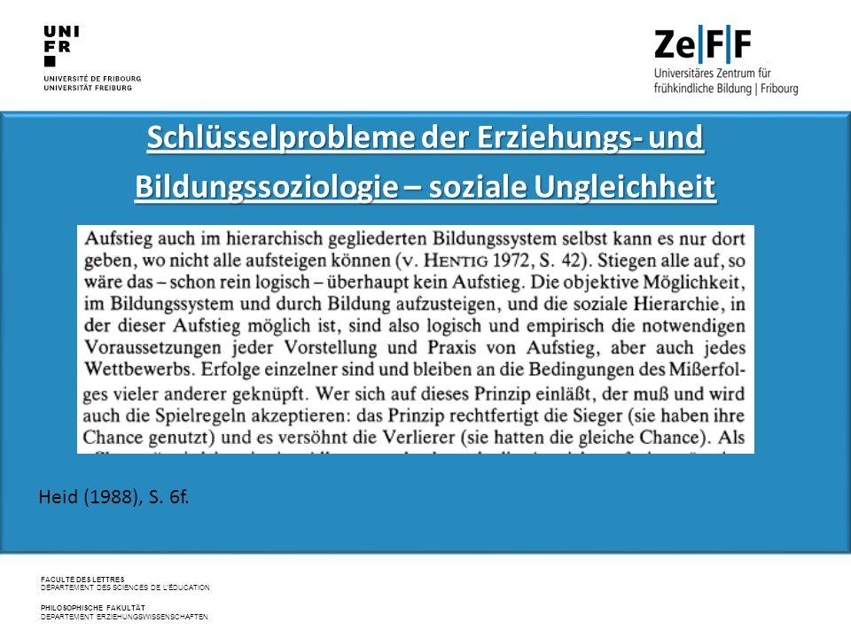 FACULTÉ DES LETTRES DÉPARTEMENT DES SCIENCES DE L'ÉDUCATION PHILOSOPHISCHE FAKULTÄT DEPARTEMENT ERZIEHUNGSWISSENSCHAFTEN Schlüsselprobleme der Erziehungs‐ und Bildungssoziologie – soziale Ungleichheit Heid (1988), S.