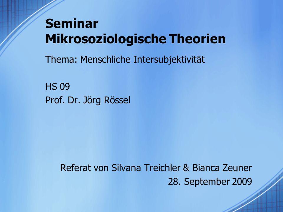 Seminar Mikrosoziologische Theorien Thema: Menschliche Intersubjektivität HS 09 Prof.