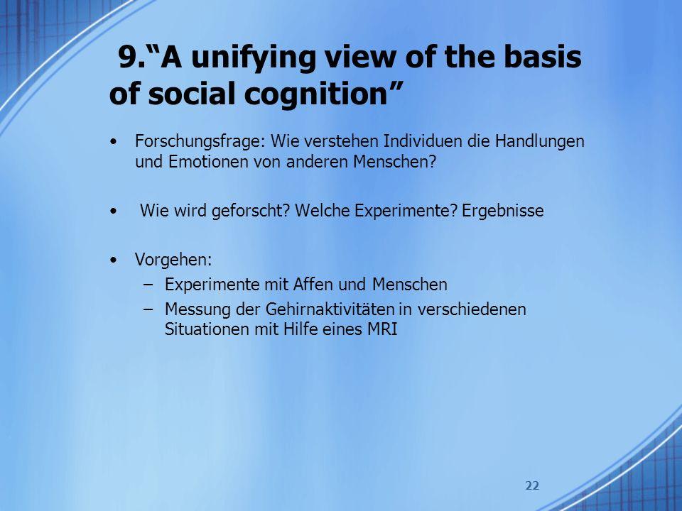 9. A unifying view of the basis of social cognition Forschungsfrage: Wie verstehen Individuen die Handlungen und Emotionen von anderen Menschen.