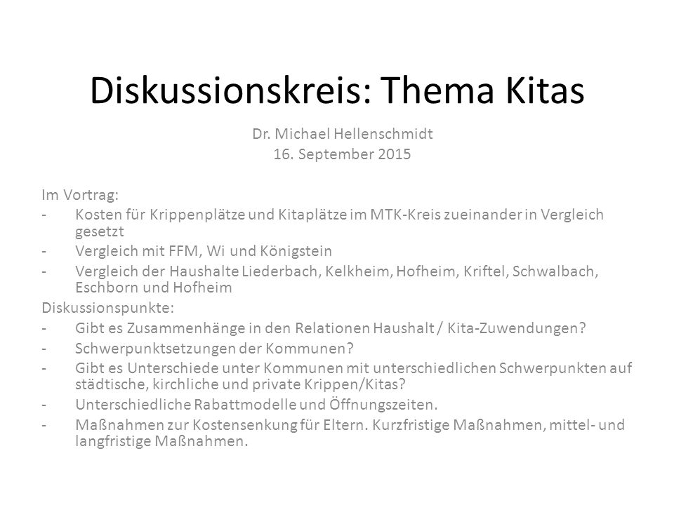 Diskussionskreis: Thema Kitas Dr. Michael Hellenschmidt 16. September 2015 Im Vortrag: -Kosten für Krippenplätze und Kitaplätze im MTK-Kreis zueinande