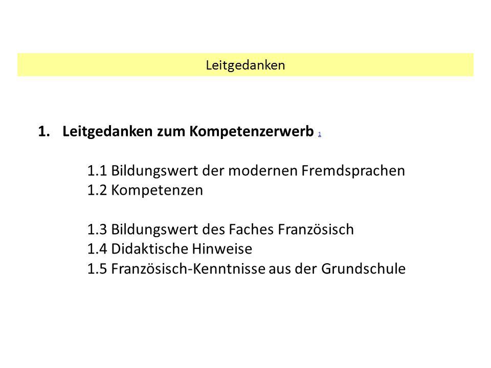 Leitgedanken 1.Leitgedanken zum Kompetenzerwerb 1 1 1.1 Bildungswert der modernen Fremdsprachen 1.2 Kompetenzen 1.3 Bildungswert des Faches Französisc