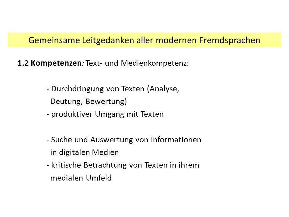 1.2 Kompetenzen: Text- und Medienkompetenz: - Durchdringung von Texten (Analyse, Deutung, Bewertung) - produktiver Umgang mit Texten - Suche und Auswe
