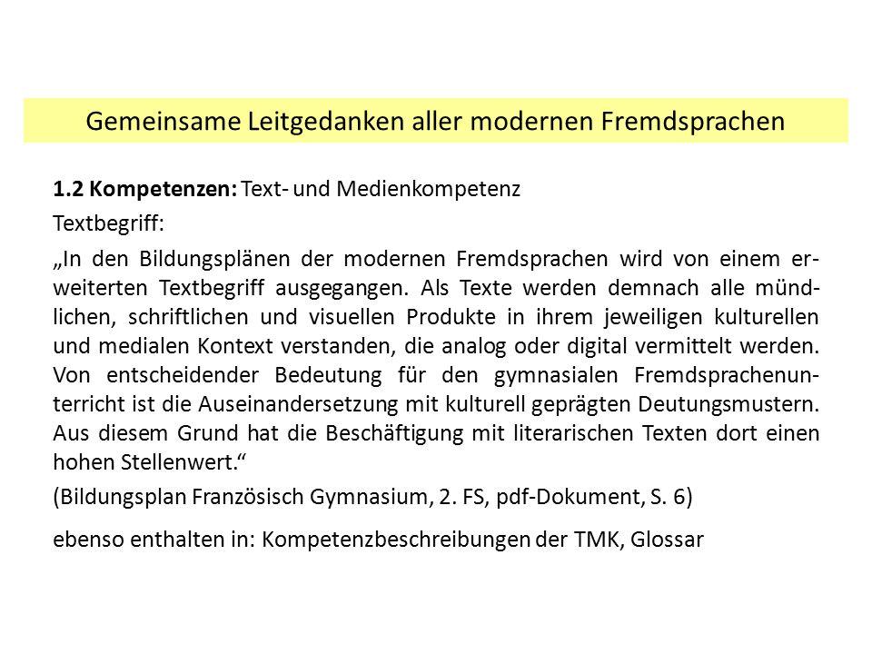 """1.2 Kompetenzen: Text- und Medienkompetenz Textbegriff: """"In den Bildungsplänen der modernen Fremdsprachen wird von einem er- weiterten Textbegriff aus"""