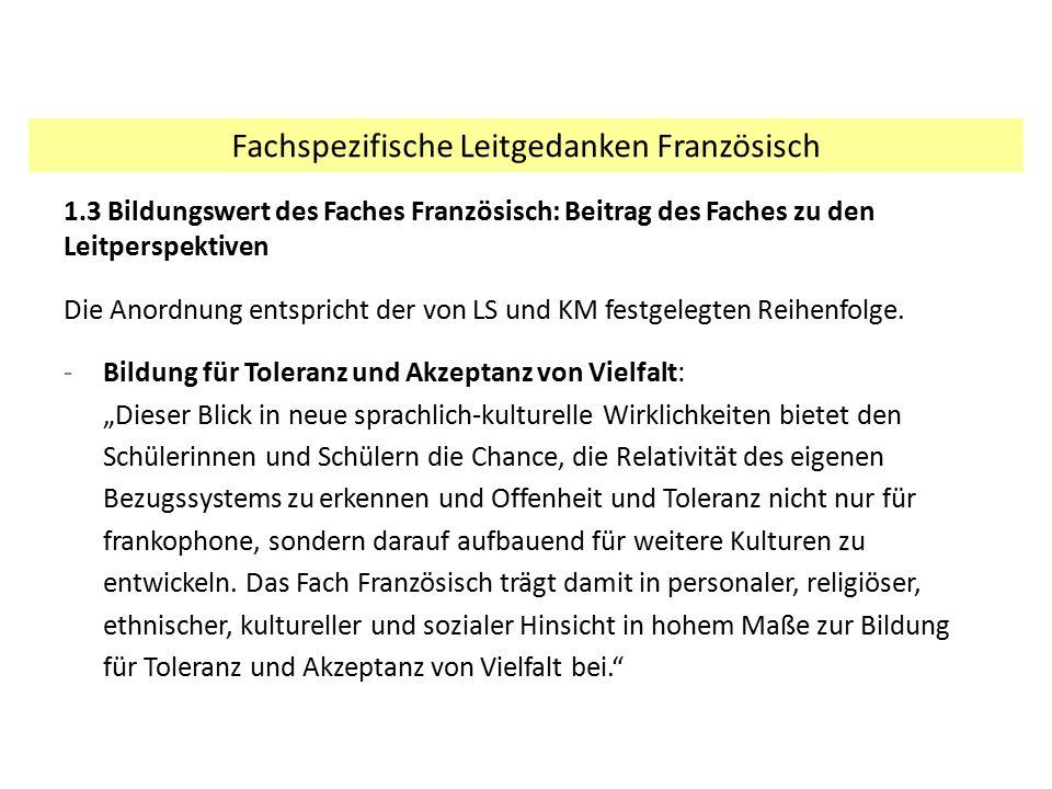 1.3 Bildungswert des Faches Französisch: Beitrag des Faches zu den Leitperspektiven Die Anordnung entspricht der von LS und KM festgelegten Reihenfolg