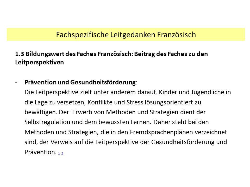 1.3 Bildungswert des Faches Französisch: Beitrag des Faches zu den Leitperspektiven -Prävention und Gesundheitsförderung: Die Leitperspektive zielt un