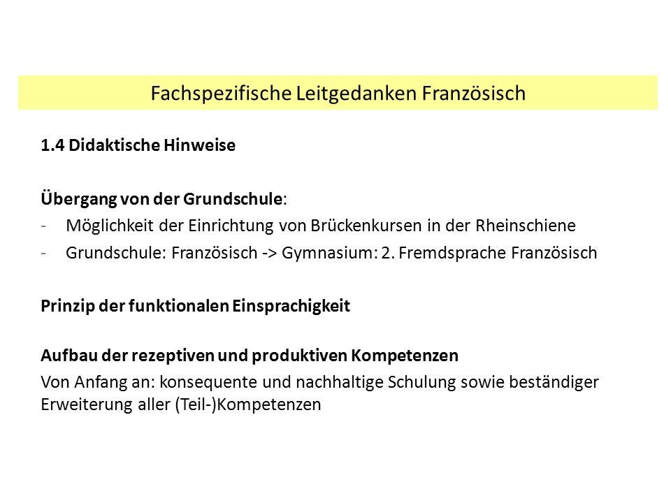 1.4 Didaktische Hinweise Übergang von der Grundschule: -Möglichkeit der Einrichtung von Brückenkursen in der Rheinschiene -Grundschule: Französisch ->