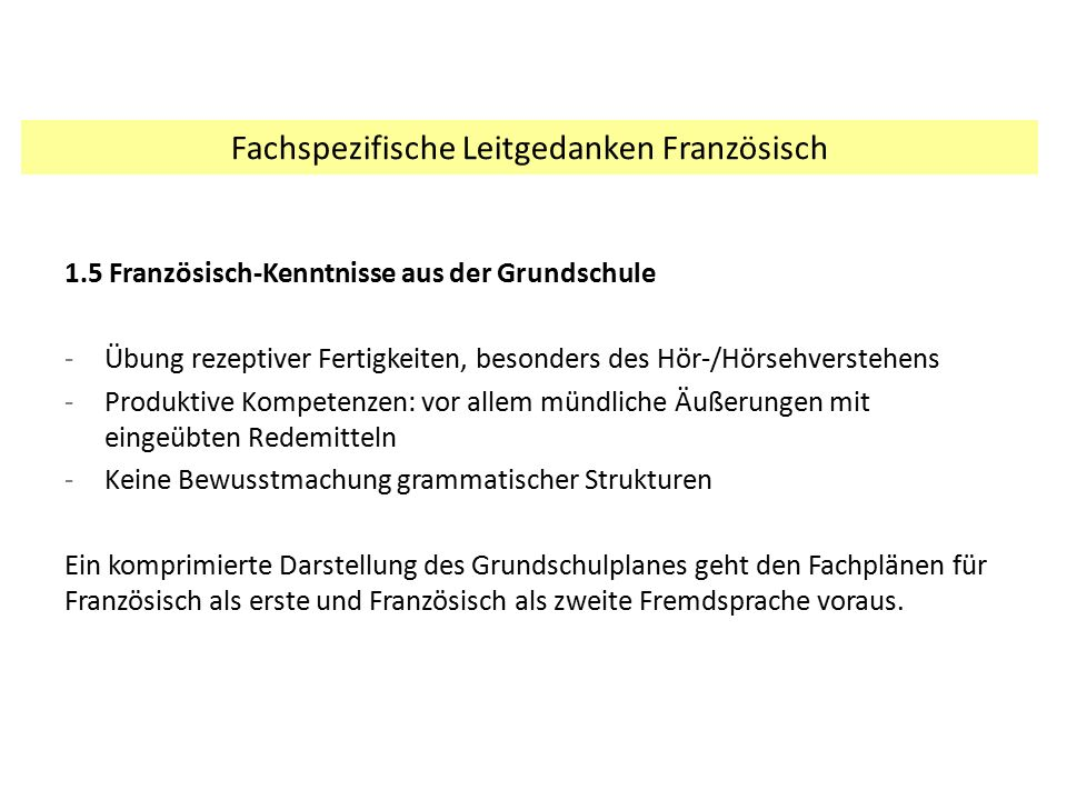 1.5 Französisch-Kenntnisse aus der Grundschule -Übung rezeptiver Fertigkeiten, besonders des Hör-/Hörsehverstehens -Produktive Kompetenzen: vor allem
