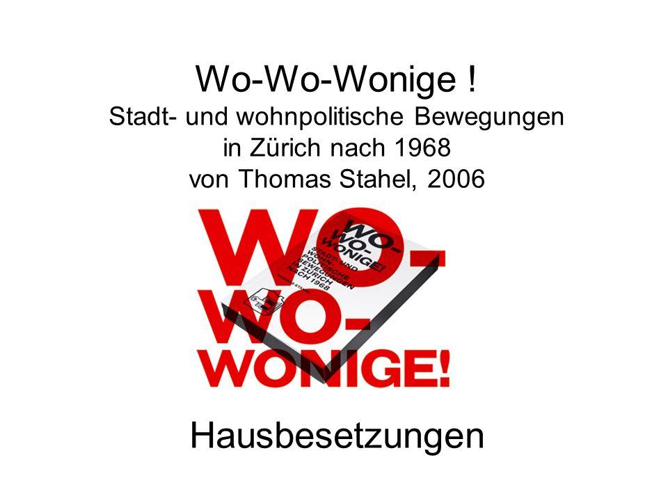 Wo-Wo-Wonige ! Stadt- und wohnpolitische Bewegungen in Zürich nach 1968 von Thomas Stahel, 2006 Hausbesetzungen