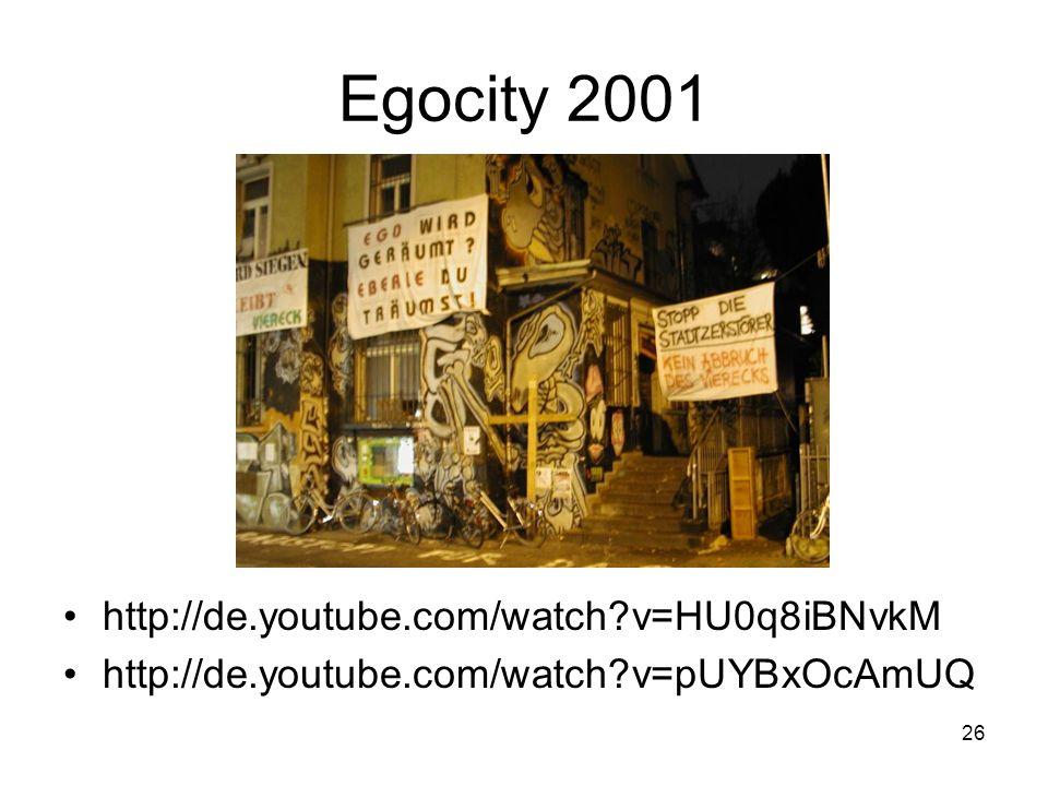 26 Egocity 2001 http://de.youtube.com/watch?v=HU0q8iBNvkM http://de.youtube.com/watch?v=pUYBxOcAmUQ