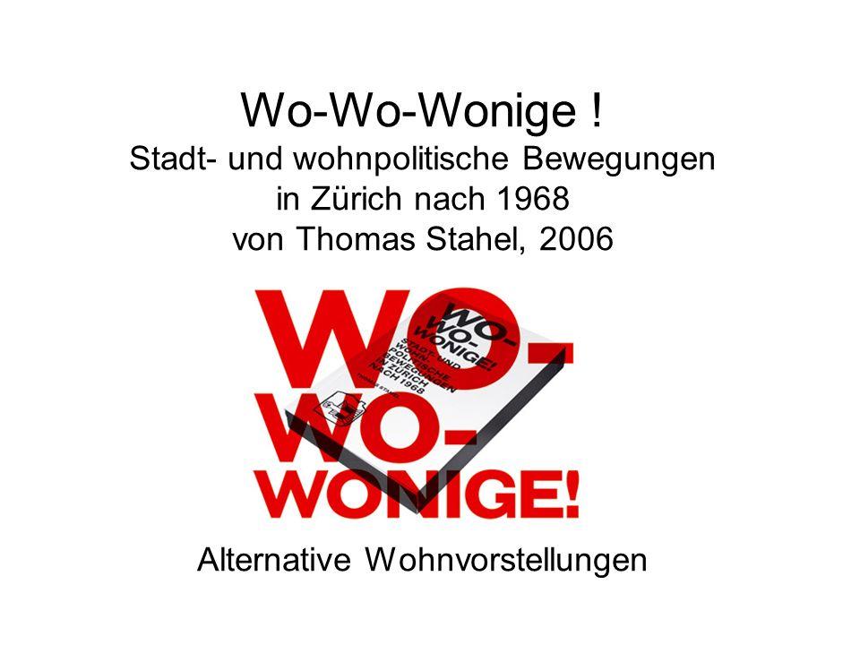 Wo-Wo-Wonige ! Stadt- und wohnpolitische Bewegungen in Zürich nach 1968 von Thomas Stahel, 2006 Alternative Wohnvorstellungen