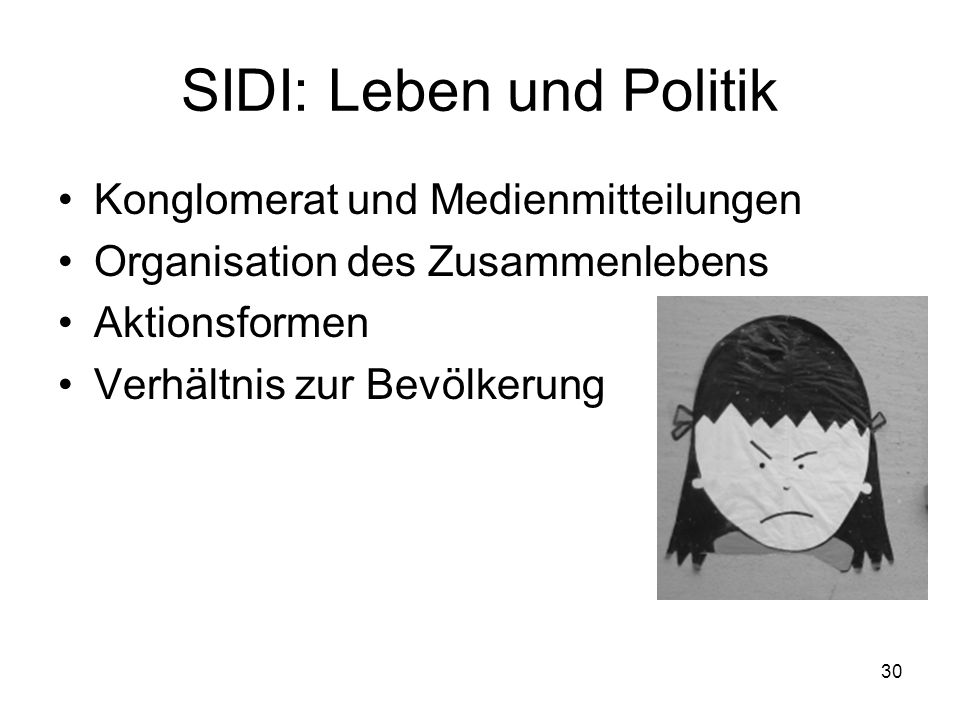 30 SIDI: Leben und Politik Konglomerat und Medienmitteilungen Organisation des Zusammenlebens Aktionsformen Verhältnis zur Bevölkerung