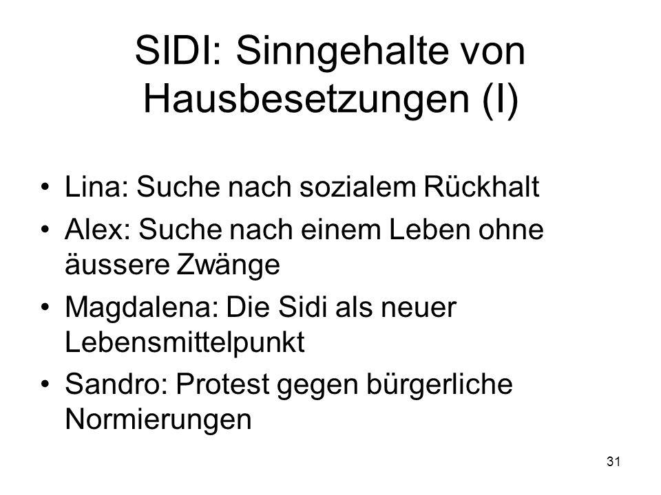 31 SIDI: Sinngehalte von Hausbesetzungen (I) Lina: Suche nach sozialem Rückhalt Alex: Suche nach einem Leben ohne äussere Zwänge Magdalena: Die Sidi a