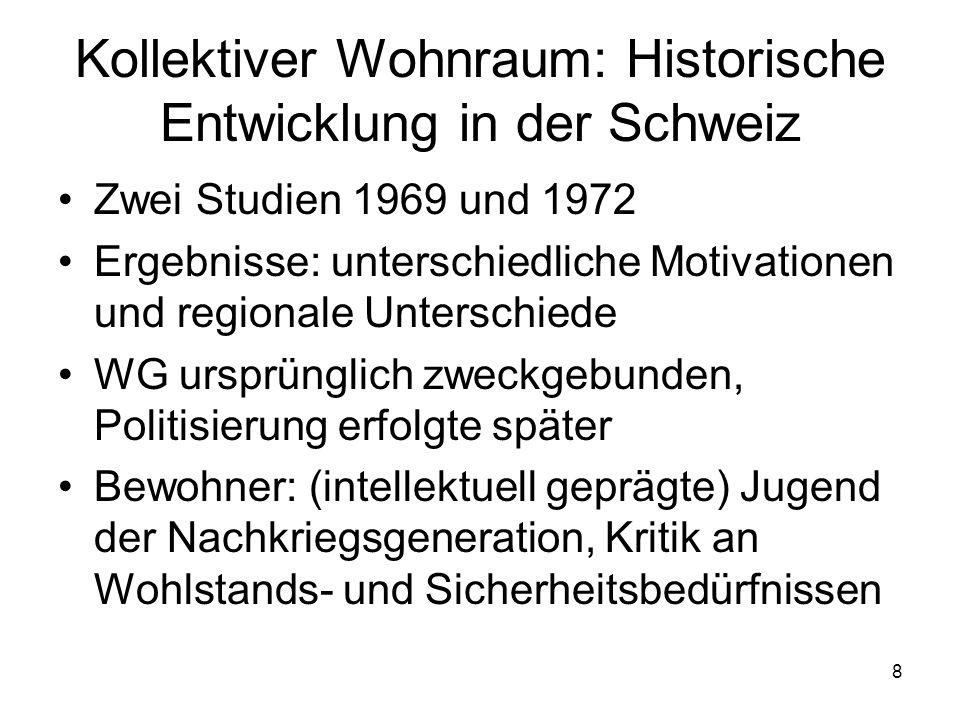 8 Kollektiver Wohnraum: Historische Entwicklung in der Schweiz Zwei Studien 1969 und 1972 Ergebnisse: unterschiedliche Motivationen und regionale Unte