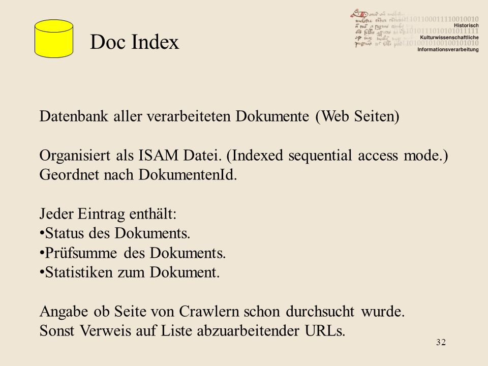 Doc Index Datenbank aller verarbeiteten Dokumente (Web Seiten) Organisiert als ISAM Datei.