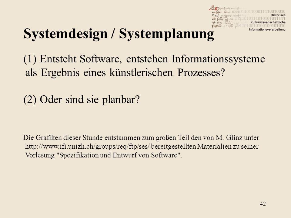 Systemdesign / Systemplanung 42 (1)Entsteht Software, entstehen Informationssysteme als Ergebnis eines künstlerischen Prozesses.