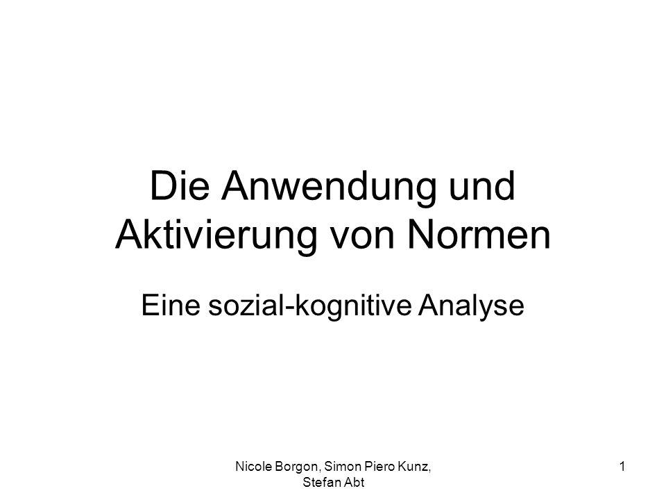 Die Anwendung und Aktivierung von Normen Eine sozial-kognitive Analyse Nicole Borgon, Simon Piero Kunz, Stefan Abt 1