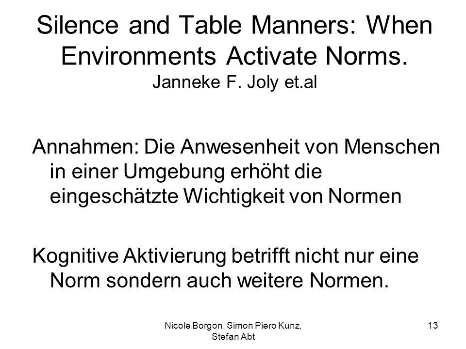 Silence and Table Manners: When Environments Activate Norms. Janneke F. Joly et.al Annahmen: Die Anwesenheit von Menschen in einer Umgebung erhöht die