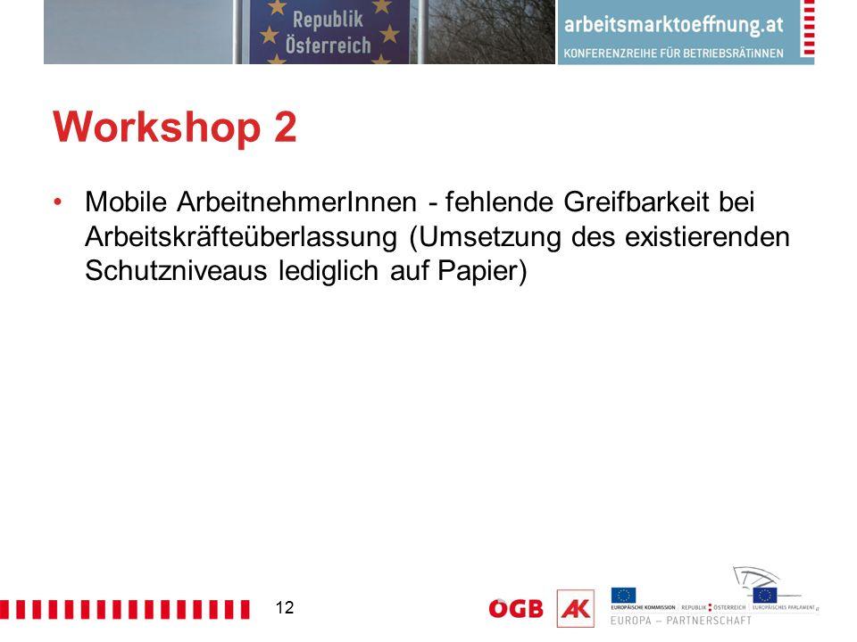 12 Workshop 2 Mobile ArbeitnehmerInnen - fehlende Greifbarkeit bei Arbeitskräfteüberlassung (Umsetzung des existierenden Schutzniveaus lediglich auf P