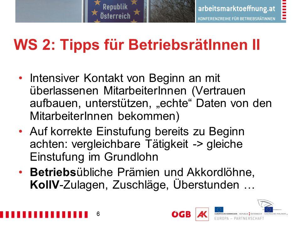 """6 WS 2: Tipps für BetriebsrätInnen II Intensiver Kontakt von Beginn an mit überlassenen MitarbeiterInnen (Vertrauen aufbauen, unterstützen, """"echte"""" Da"""