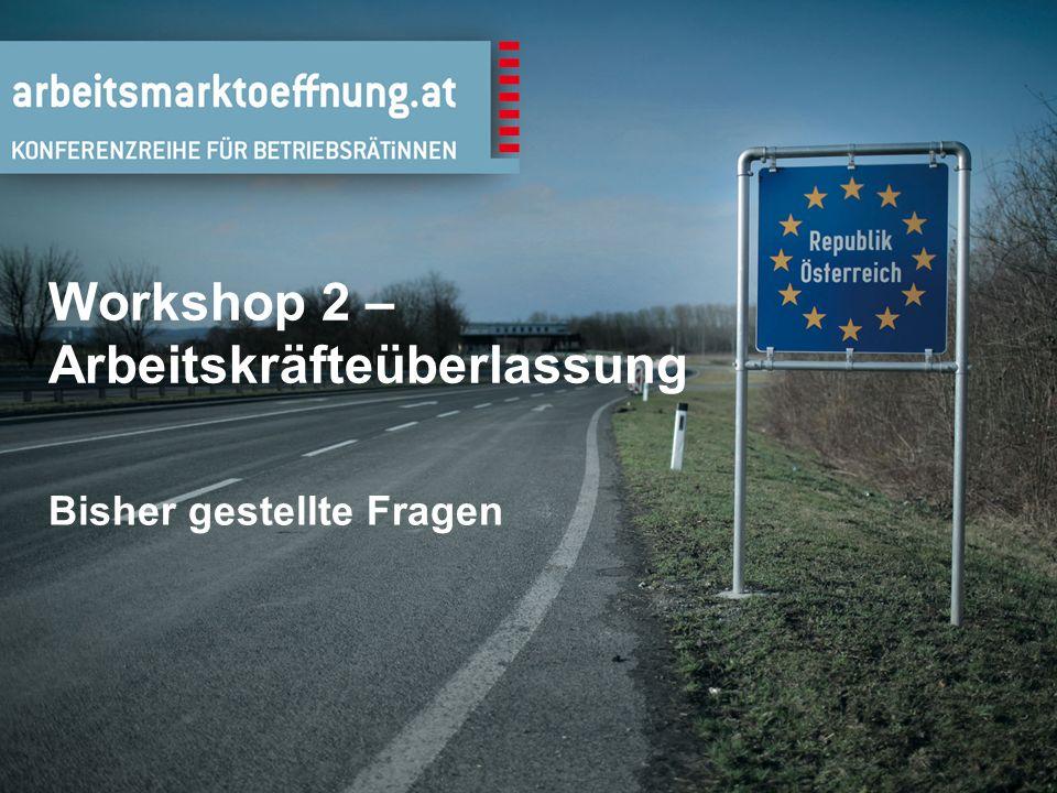 Workshop 2 – Arbeitskräfteüberlassung Bisher gestellte Fragen