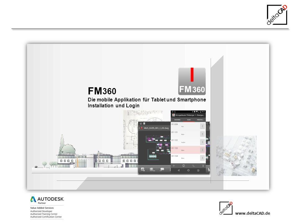 www.deltaCAD.de FM 360 Die mobile Applikation für Tablet und Smartphone Installation und Login