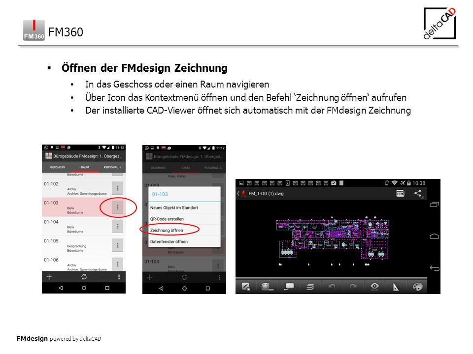 FMdesign powered by deltaCAD  Öffnen der FMdesign Zeichnung In das Geschoss oder einen Raum navigieren Über Icon das Kontextmenü öffnen und den Befehl 'Zeichnung öffnen' aufrufen Der installierte CAD-Viewer öffnet sich automatisch mit der FMdesign Zeichnung FM360