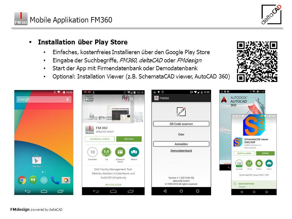 FMdesign powered by deltaCAD  Installation über Play Store Einfaches, kostenfreies Installieren über den Google Play Store Eingabe der Suchbegriffe, FM360, deltaCAD oder FMdesign Start der App mit Firmendatenbank oder Demodatenbank Optional: Installation Viewer (z.B.