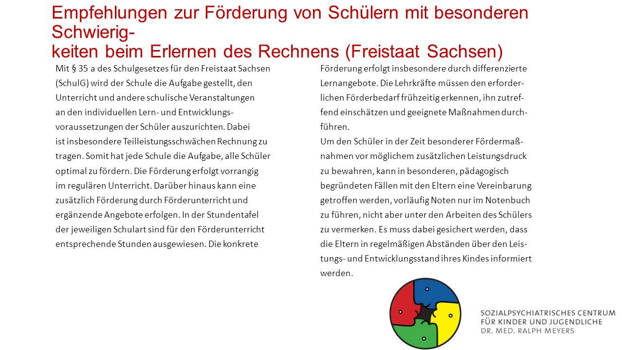 Empfehlungen zur Förderung von Schülern mit besonderen Schwierig- keiten beim Erlernen des Rechnens (Freistaat Sachsen) Mit § 35 a des Schulgesetzes f