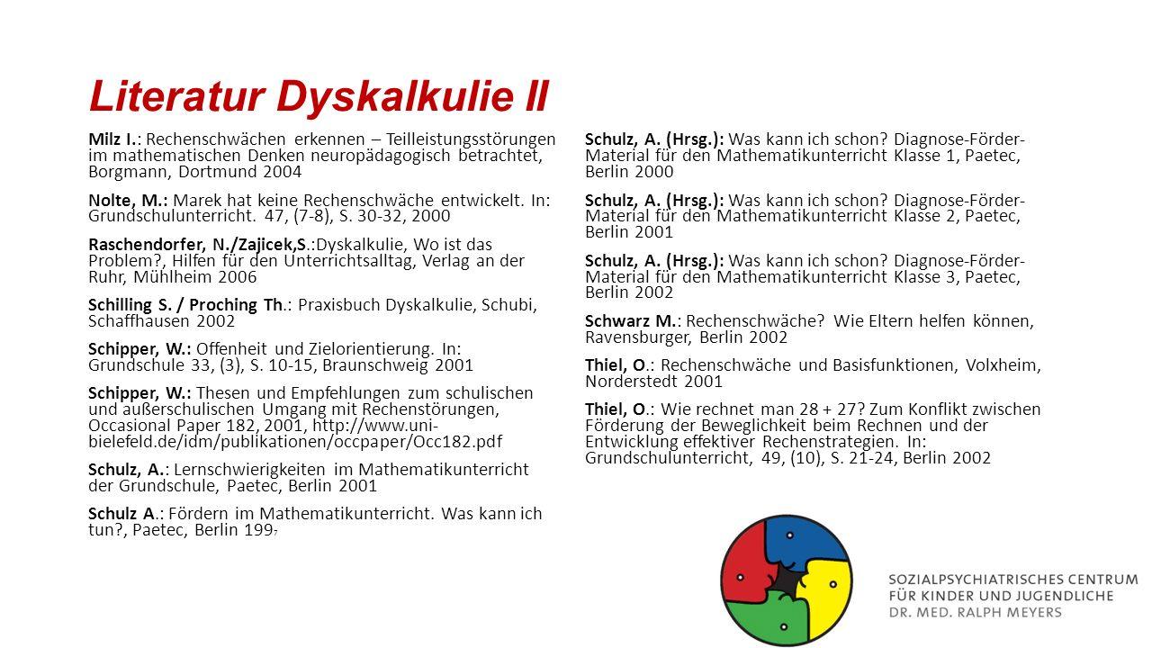 Literatur Dyskalkulie II Milz I.: Rechenschwächen erkennen – Teilleistungsstörungen im mathematischen Denken neuropädagogisch betrachtet, Borgmann, Do