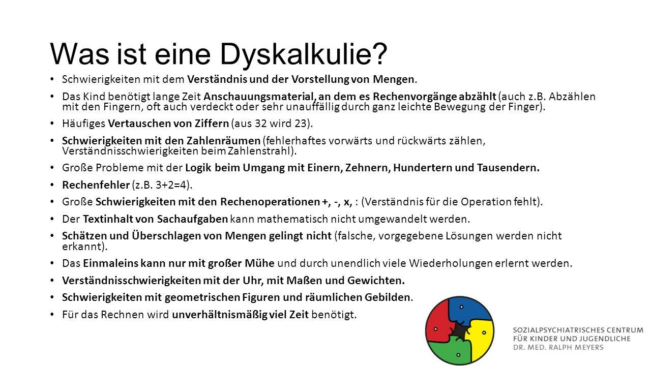 Was ist eine Dyskalkulie? Schwierigkeiten mit dem Verständnis und der Vorstellung von Mengen. Das Kind benötigt lange Zeit Anschauungsmaterial, an dem