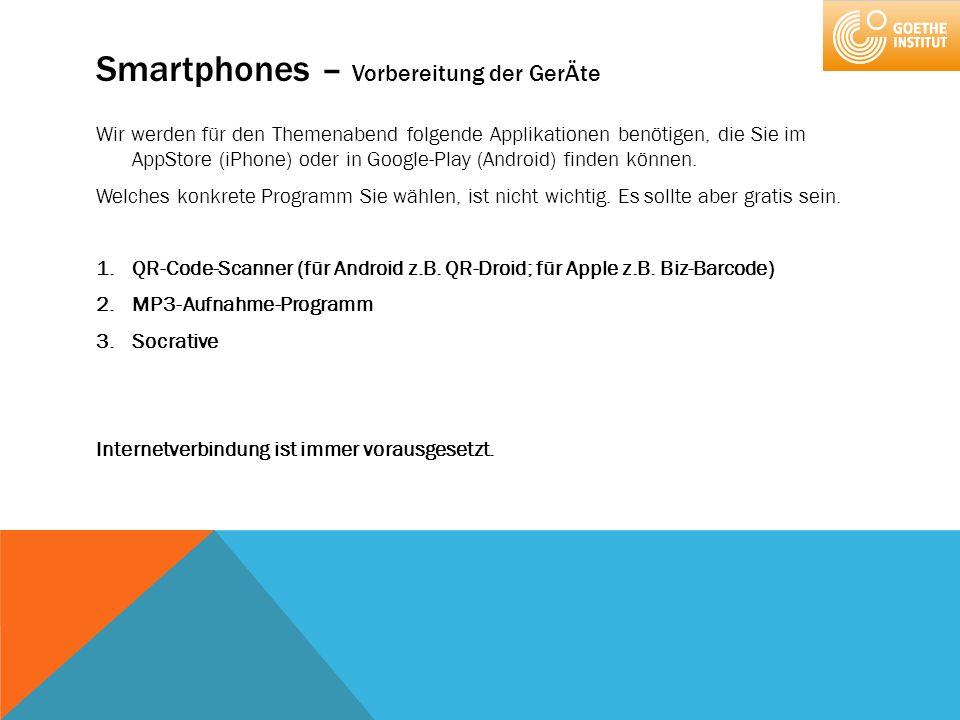 Smartphones – Vorbereitung der GerÄte Wir werden für den Themenabend folgende Applikationen benötigen, die Sie im AppStore (iPhone) oder in Google-Pla