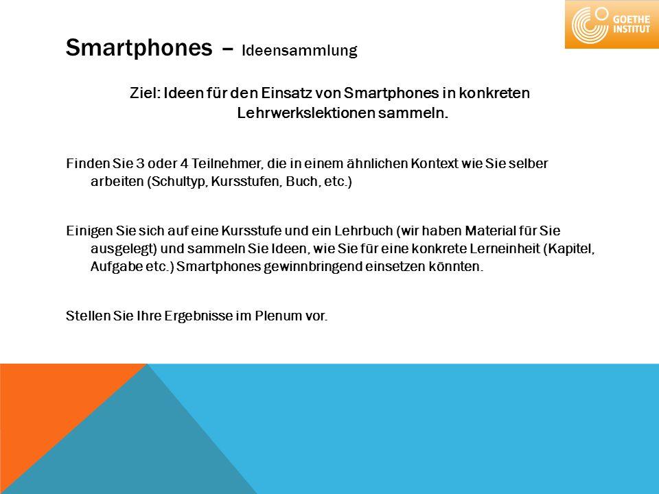 Smartphones – Ideensammlung Ziel: Ideen für den Einsatz von Smartphones in konkreten Lehrwerkslektionen sammeln. Finden Sie 3 oder 4 Teilnehmer, die i