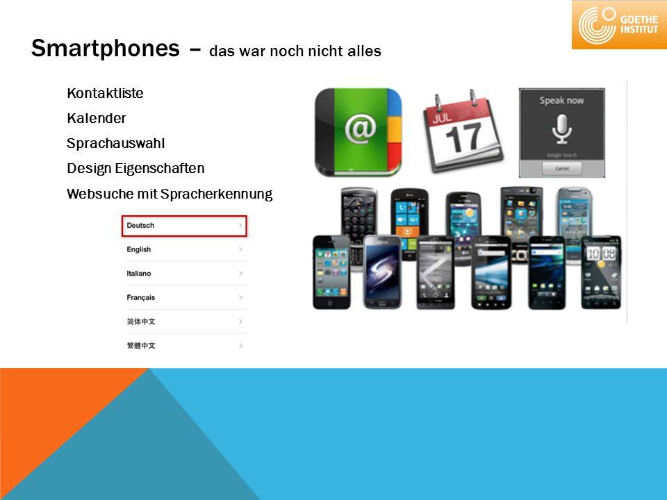 Smartphones – das war noch nicht alles Kontaktliste Kalender Sprachauswahl Design Eigenschaften Websuche mit Spracherkennung