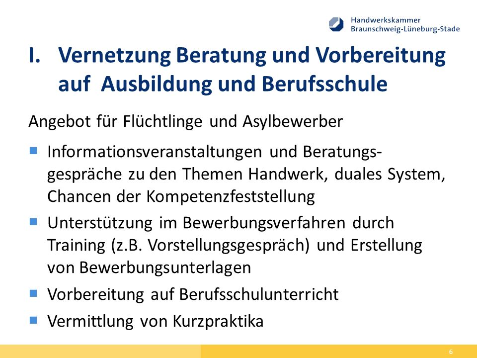 I.Vernetzung Beratung und Vorbereitung auf Ausbildung und Berufsschule Angebot für Flüchtlinge und Asylbewerber  Informationsveranstaltungen und Bera