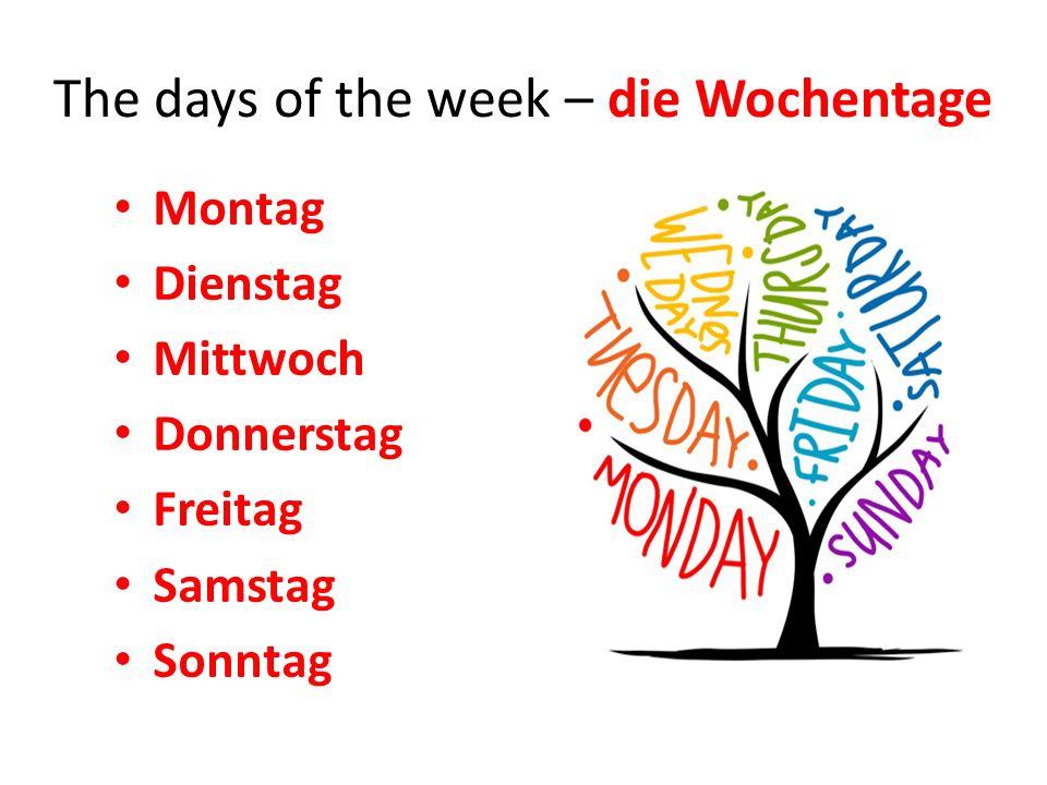 The days of the week – die Wochentage Montag Dienstag Mittwoch Donnerstag Freitag Samstag Sonntag
