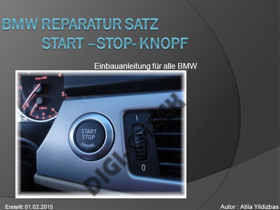 Einbauanleitung für alle BMW Autor : Atila Yildizbas Erstellt: 01.02.2015
