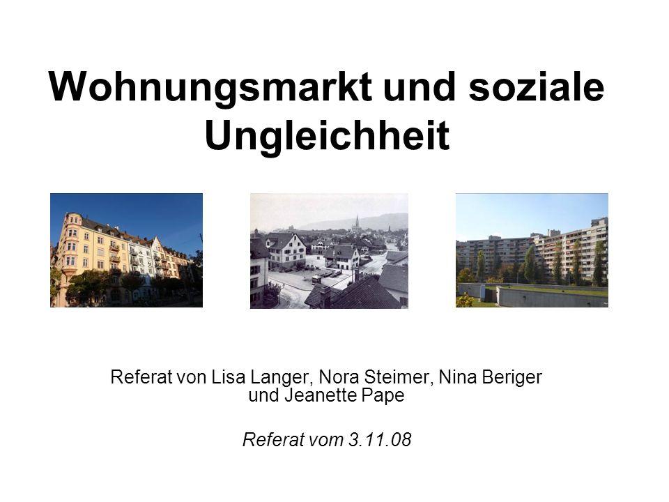 Wohnungsmarkt und soziale Ungleichheit Referat von Lisa Langer, Nora Steimer, Nina Beriger und Jeanette Pape Referat vom 3.11.08