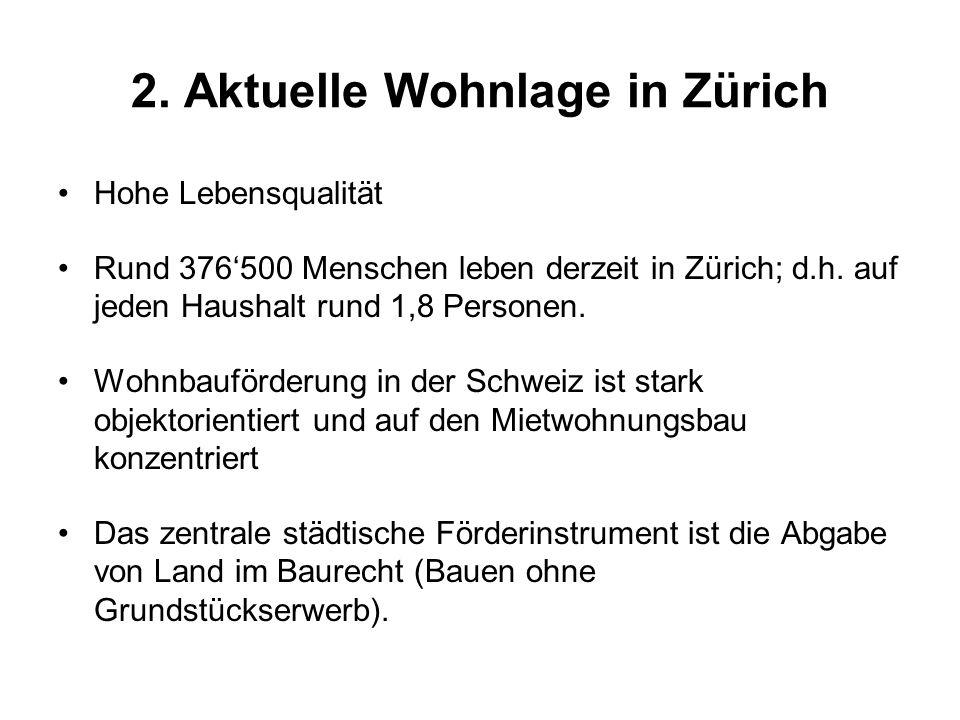 2. Aktuelle Wohnlage in Zürich Hohe Lebensqualität Rund 376'500 Menschen leben derzeit in Zürich; d.h. auf jeden Haushalt rund 1,8 Personen. Wohnbaufö