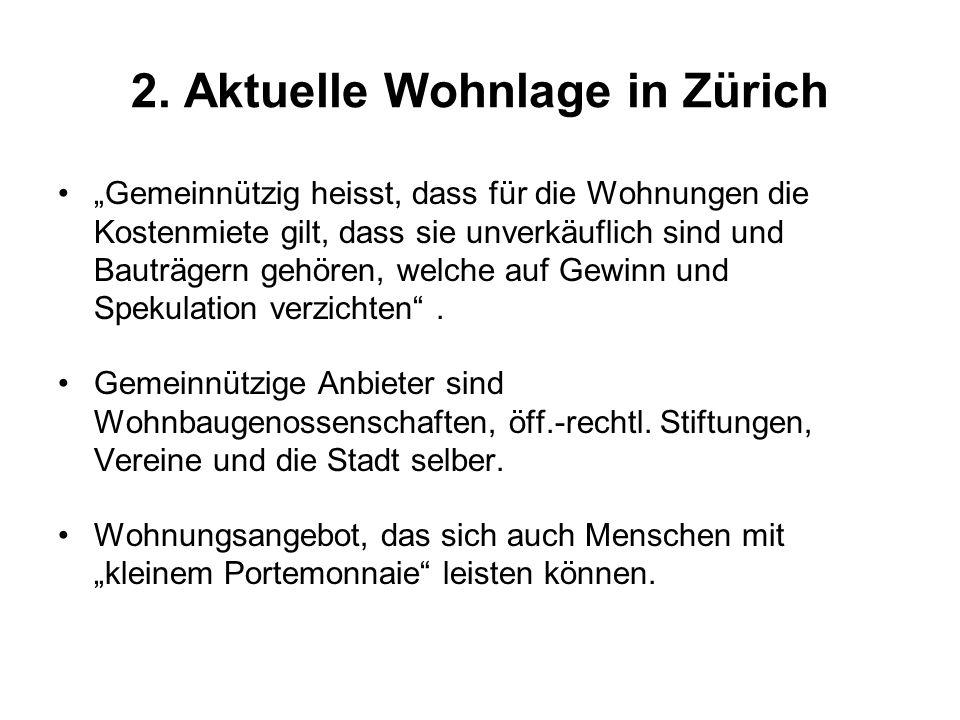 """2. Aktuelle Wohnlage in Zürich """"Gemeinnützig heisst, dass für die Wohnungen die Kostenmiete gilt, dass sie unverkäuflich sind und Bauträgern gehören,"""