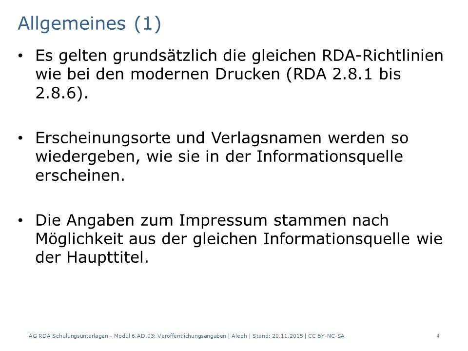 Arbeitshilfen AG RDA Schulungsunterlagen – Modul 6.AD.03: Veröffentlichungsangaben | Aleph | Stand: 20.11.2015 | CC BY-NC-SA 25 Arbeitsgemeinschaft Alte Drucke beim GBV.