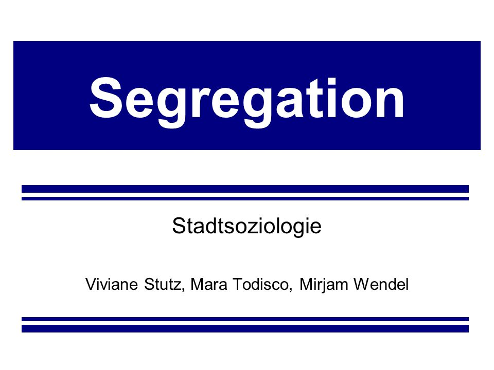Segregation Stadtsoziologie Viviane Stutz, Mara Todisco, Mirjam Wendel