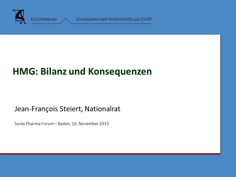 D ACH V ERBAND S CHWEIZERISCHER P ATIENTENSTELLEN DVSP HMG: Bilanz und Konsequenzen Jean-François Steiert, Nationalrat Swiss Pharma Forum – Baden, 16.