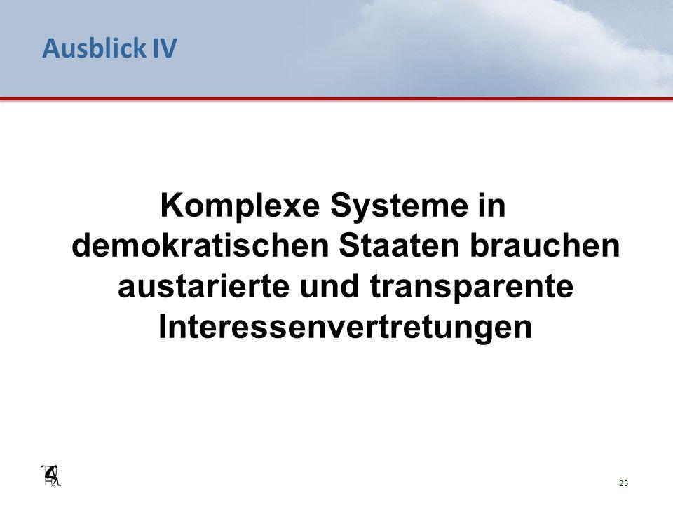 Ausblick IV Komplexe Systeme in demokratischen Staaten brauchen austarierte und transparente Interessenvertretungen 23