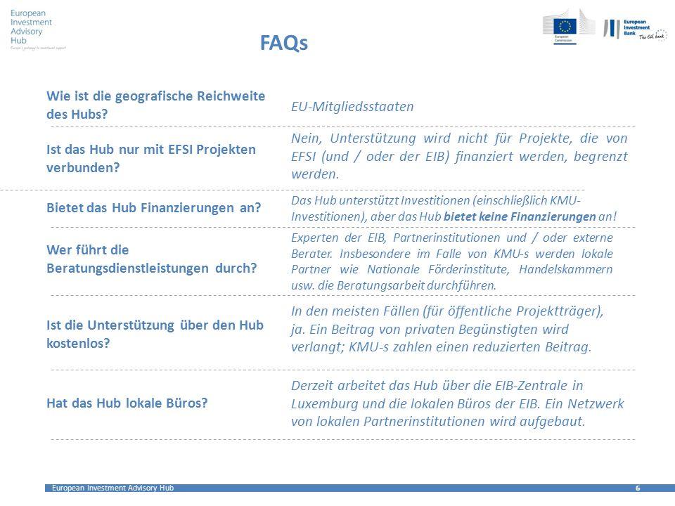 European Investment Advisory Hub 6 6 FAQs Wie ist die geografische Reichweite des Hubs? EU-Mitgliedsstaaten Ist das Hub nur mit EFSI Projekten verbund