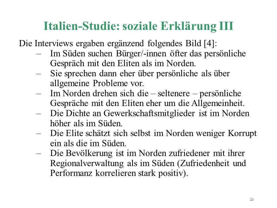 20 Italien-Studie: soziale Erklärung III Die Interviews ergaben ergänzend folgendes Bild [4]: –Im Süden suchen Bürger/-innen öfter das persönliche Ges