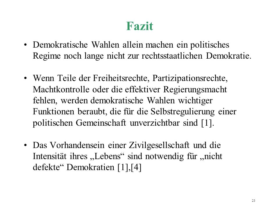 23 Fazit Demokratische Wahlen allein machen ein politisches Regime noch lange nicht zur rechtsstaatlichen Demokratie. Wenn Teile der Freiheitsrechte,
