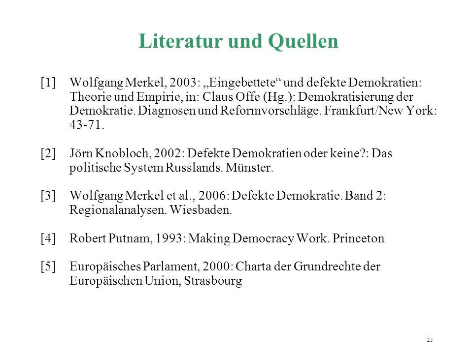 """25 Literatur und Quellen [1]Wolfgang Merkel, 2003: """"Eingebettete"""" und defekte Demokratien: Theorie und Empirie, in: Claus Offe (Hg.): Demokratisierung"""