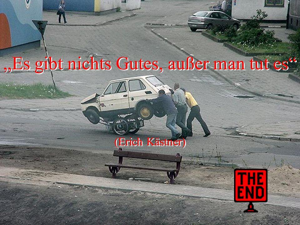 """""""Es gibt nichts Gutes, außer man tut es"""" (Erich Kästner) """"Es gibt nichts Gutes, außer man tut es"""" (Erich Kästner)"""