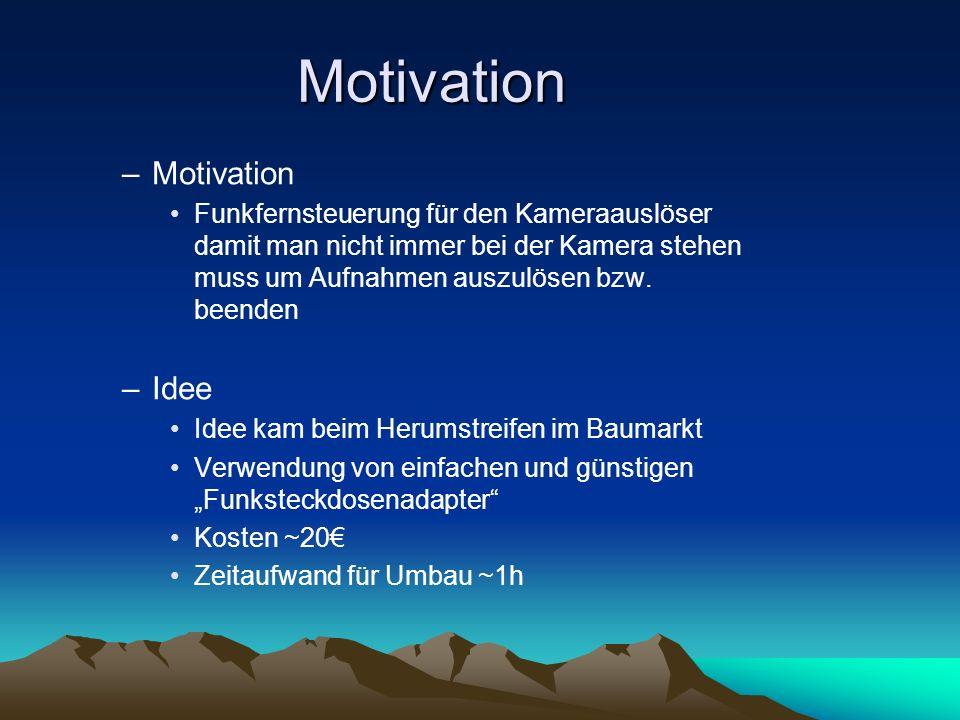 Motivation –Motivation Funkfernsteuerung für den Kameraauslöser damit man nicht immer bei der Kamera stehen muss um Aufnahmen auszulösen bzw.